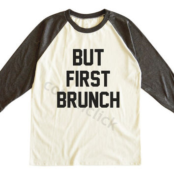 But First Brunch Shirt Hipster Fashion Shirt Women Shirt Funny Slogan Shirt Unisex Tee Men Tee Women Tee Raglan Shirt Baseball Tee Shirt