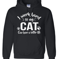 I work so hard so my cat can have a better life  Hoodie