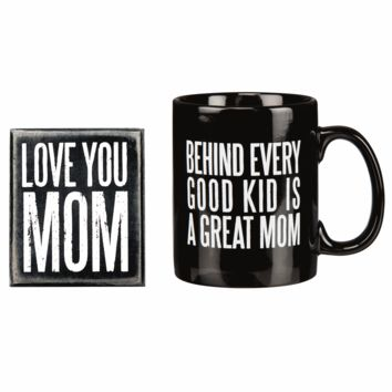 Behind Every Good Kid Is A Great Mom - Love You Mom - Coffee Tea Mug and Sign Gift Set