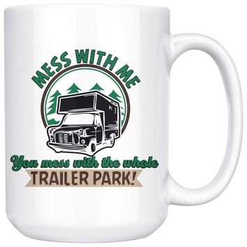 Funny Camper Trailer Mug Mess With Me You Mess With The 15oz White Coffee Mugs