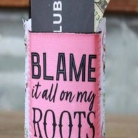"Cowgirl Kim ""Blame It On My Roots"" Can Koozies"
