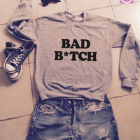 Bad b*tch sweatshirt jumper gifts cool fashion girls women funny teens teenagers fangirl tumblr style bestfriends girlfriends blogger