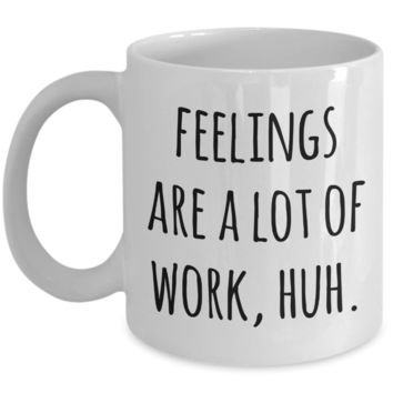 New Relationship Gifts Dating Mug Valentines Day Feelings are a Lot of Work Funny Coffee Cup