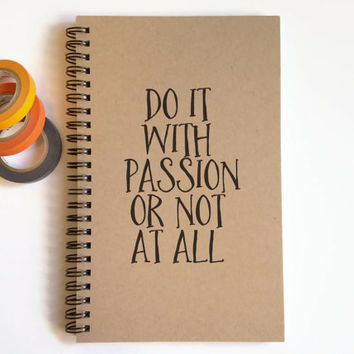 Writing journal, spiral notebook, cute diary, small sketchbook, scrapbook - Do it with passion or not at all, motivational quote