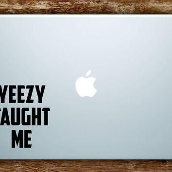 Kanye West Yeezy Taught Me Quote Wall Decal Sticker Laptop Apple Art Vinyl Rap Hip Hop