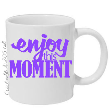 enjoy this moment - coffee mug - cute coffee cup - girly coffee mug - inspiring coffee mug - unique coffee mug - funny mug