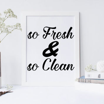 so FRESH and so CLEAN print, typography print, children gift, home decor, bathroom decor, kitchen decor, instant download