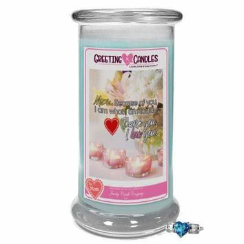 Mom, Because Of You, I Am What I Am Today. Thank You. I Love You. | Jewelry Greeting Candle