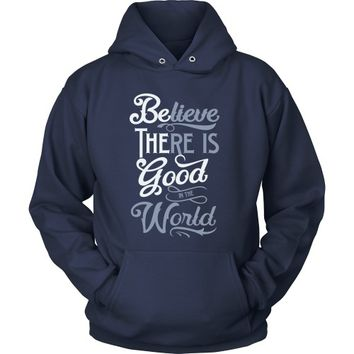 Be the Good/Believe There is Good in the World - Hoodie