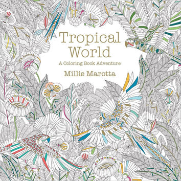 Tropical World Adult Coloring Book by Millie Marotta