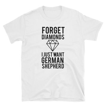 Forget Diamons I Just Want A Germand Shepherd T-Shirt Gift