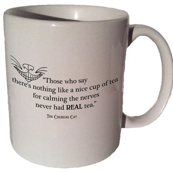"Cheshire Cat Alice in Wonderland ""Those who say there's nothing like a nice cup of tea"" quote 11 oz coffee tea mug"