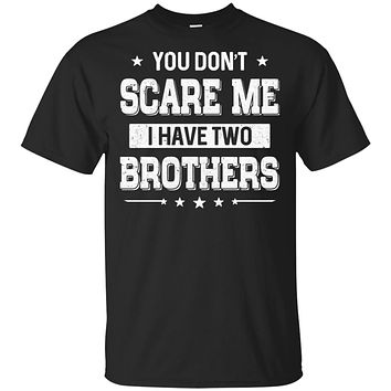 You Don't Scare Me I Have Two Brother