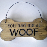 You Had Me At Woof Dog Bone Wood Sign