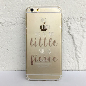 Though She Be But Little She Is Fierce - TPU Clear Phone Case for iPhone 4, 4s, 5, 5s, 5c, 6, 6plus, Galaxy S4&S5