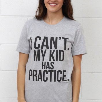 I Can't, My Kid has Practice Tee {L. Heather} Extended Sizes