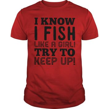 I know I fish like a girl try to keep up shirt Premium Fitted Guys Tee