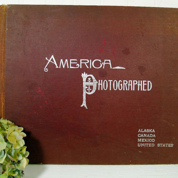 America Photographed A Portfolio of Photographs Covering Points of Scenic and Historic Interest in North America with Descriptive Text 1894