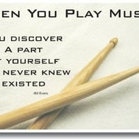 """When You Play Music You Discover a Part of Yourself That You Never Knew Existed"" - Bill Evans - Drum Sticks Motivational Poster"