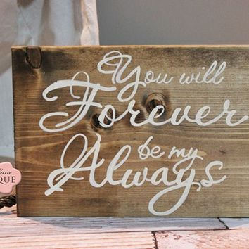 12 x 8 Wood Sign, You will forever be my Always