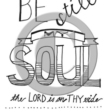 Be Still My Soul- pen and ink printables -Hand lettering -LDS- inspirational quote posters -subway art- wall art -home and office decor