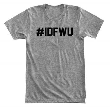 IDFWU - I don't f*ck with you - Go f*ck yourself - Gray/White Unisex T-Shirt - 096