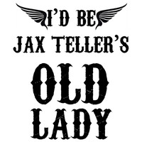 Sons Of Anarchy I'd Be Jax Teller's Old Lady T Shirt