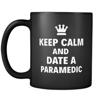 "Paramedic Keep Calm And Date A ""Paramedic"" 11oz Black Mug"