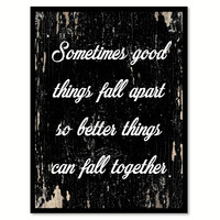 Sometimes Good Things Fall Apart Motivation Quote Saying Gifts Ideas Home Decor Wall Art