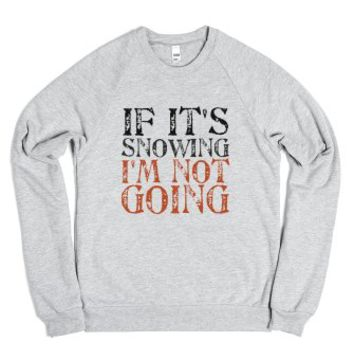 If it's snowing (I'm not going)-Unisex Heather Grey Sweatshirt
