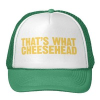 That's what cheesehead from Zazzle.com