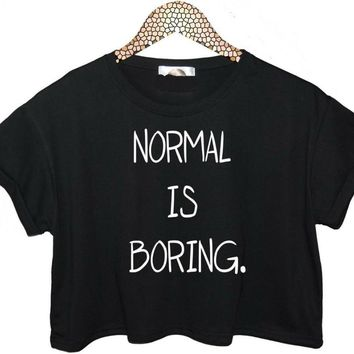 NORMAL IS BORING - Funny Women's Crop Top