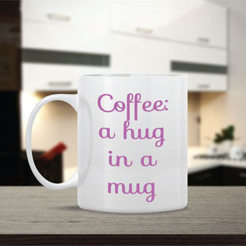 Coffee: A Hug in a Mug Ceramic Coffee Mug - Dishwasher Safe - Cute Coffee Mug- Funny Coffee Mug - Custom - Personalized
