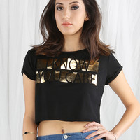 I KNOW YOU CARE Crop Top