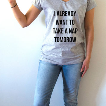 I Already Want To Take A Nap Tomorrow V-Neck T-shirt ultra soft for womens T-shirt Sassy and Funny slogan Christmas gift top sleeping nap