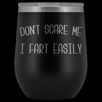 Don't Scare Me I Fart Easily Funny Old Age Gift Stemless Insulated Wine Tumbler Hot Cold BPA Free 12oz Travel Cup