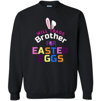 Funny Kids Easter Shirt Will Trade Brother Easter Eggs Gift Printed Crewneck Pullover Sweatshirt 8 oz