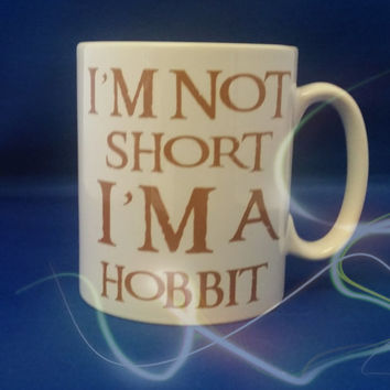 I'm not short, I'm a Hobbit coffee or tea  joke funny humour mug/cup Made to order - MAKEAPRINT Lord of the rings lotr
