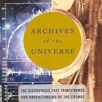 Archives of the Universe: 100 Discoveries that Transformed Our Understanding fo the Cosmos