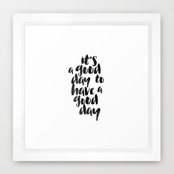 It's a good day to have a good day Framed Art Print by White Print Design