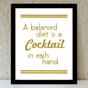 A Balanced Diet is a Cocktail in Each Hand / metallic gold poster art print - vintage bar cart decor quote / dorm decor / party decor