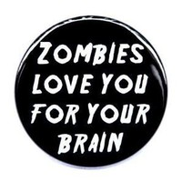 Zombies Love You For Your Brain Button Pin by theangryrobot
