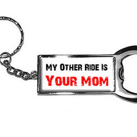 My Other Ride Is Your Mom Bottle Opener Keychain