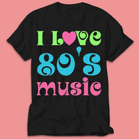 I Love 80's Music DJ Inspired Classic - TShirt - Multi Size Color