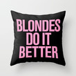 Blondes do it better Throw Pillow by RexLambo