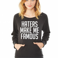 Haters Make Me Famous ma ladies sweatshirt