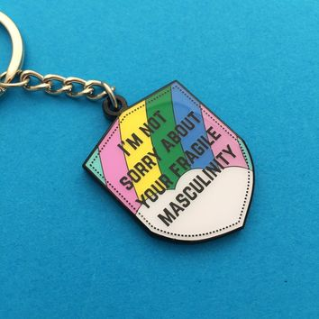 I'm Not Sorry About Your Fragile Masculinity Keychain