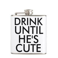 Funny Flasks, DRINK UNTIL HE'S CUTE Flask