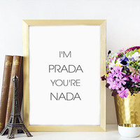 I'M PRADA you're nada Gossip Girl Art Fashion Art Fashion Print Bedroom Wall Prada Sign Prada Marfa Print Prada Marfa Art Prada Marfa Decor