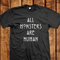 All Monsters are Human Shirt - Black or White 100% cotton,  American horror T-shirt  Monsters Are Human